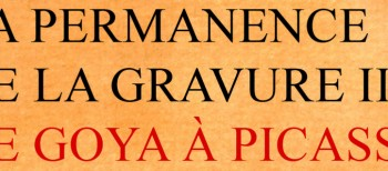Catalogue exposition « La permanence de la gravure: de Goya à Picasso »