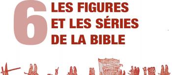 6. Les Figures et les Séries de la Bible