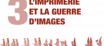 3. L'Imprimerie et la Guerre des Images
